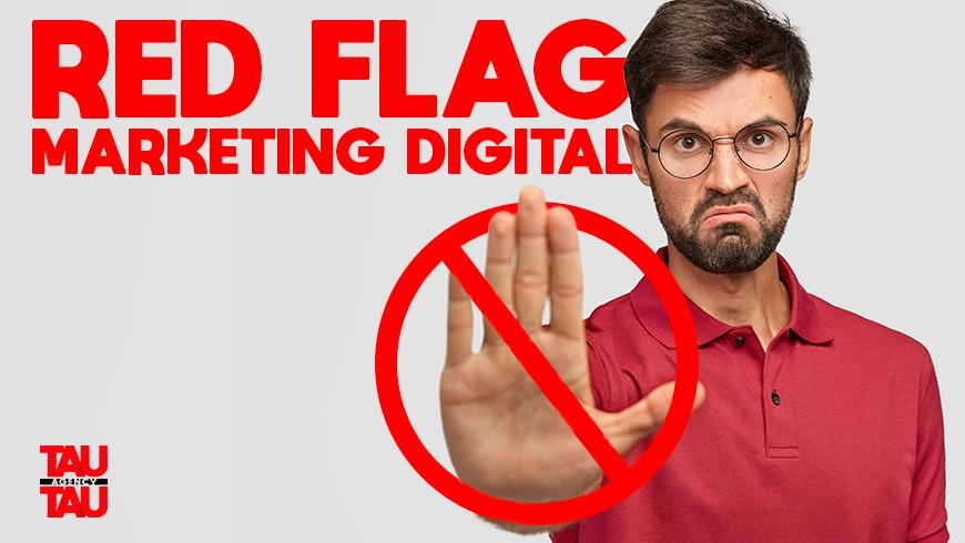 5 Red Flags nas Estratégias de Marketing Digital